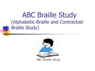 ABC Braille Study Alphabetic-Braille and Contracted-    Braille Study