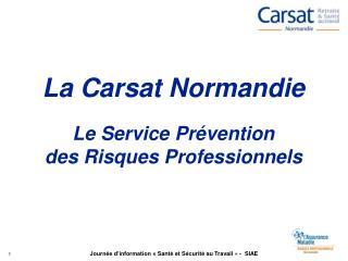 La Carsat Normandie Le Service Prévention  des Risques Professionnels