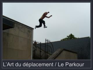 L'Art du déplacement / Le Parkour