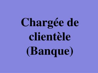 Charg�e de client�le (Banque)