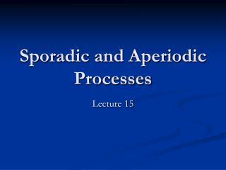 Sporadic and Aperiodic Processes