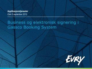 Business  og elektronisk signering i Gassco  Booking System