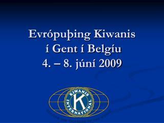 Evrópuþing Kiwanis  í Gent í Belgíu 4. – 8. júní 2009