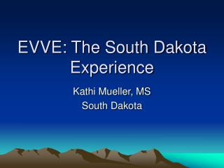 EVVE: The South Dakota Experience