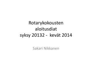 Rotarykokousten  aloitusdiat syksy 20132 -  kevät 2014
