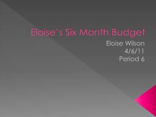 Eloise's Six Month Budget