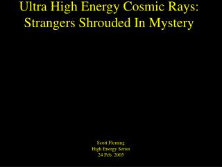 Ultra High Energy Cosmic Rays:  Strangers Shrouded In Mystery