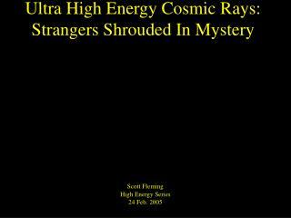 Ultra High Energy Cosmic Rays:  Strangers Shrouded In Mystery