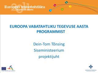 EUROOPA VABATAHTLIKU TEGEVUSE AASTA PROGRAMMIST Dein-Tom Tõnsing Siseministeerium projektijuht