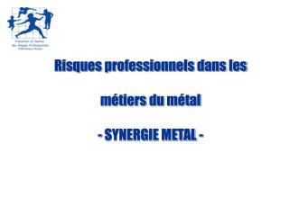 Risques professionnels dans les  métiers du métal - SYNERGIE METAL -