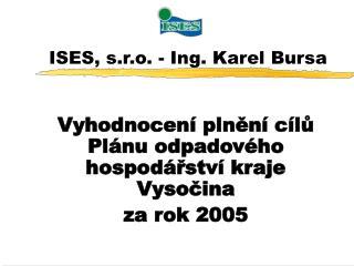ISES, s.r.o. - Ing. Karel Bursa