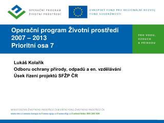 Operační program Životní prostředí  2007 – 2013 Prioritní osa 7