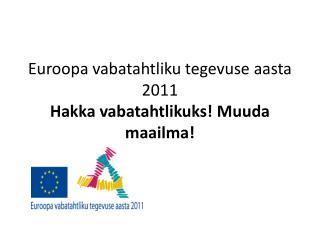 Euroopa vabatahtliku tegevuse aasta 2011 Hakka vabatahtlikuks! Muuda maailma!