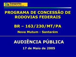 PROGRAMA DE CONCESSÃO DE RODOVIAS FEDERAIS BR – 163/230/MT/PA
