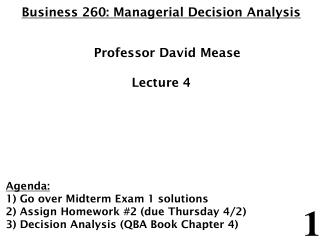 Business 260: Managerial Decision Analysis 	Professor David Mease Lecture 4 Agenda: