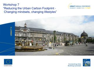 "Workshop 7 ""Reducing the Urban Carbon Footprint -  Changing mindsets, changing lifestyles"""