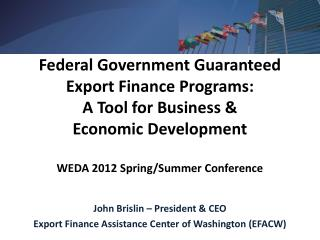 John Brislin – President & CEO Export Finance Assistance Center of Washington (EFACW)