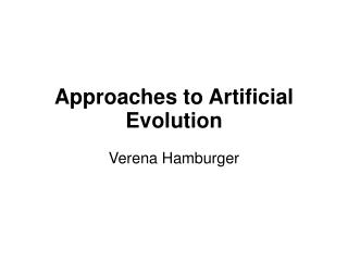 Approaches to Artificial Evolution