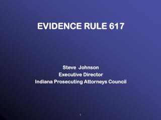 EVIDENCE RULE 617 Steve  Johnson Executive Director Indiana Prosecuting Attorneys Council
