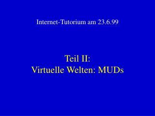 Teil II: Virtuelle Welten: MUDs
