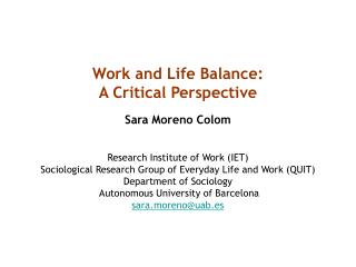 Work and Life Balance:  A Critical Perspective  Sara Moreno Colom Research Institute of Work (IET)
