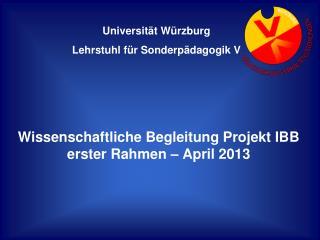 Wissenschaftliche Begleitung Projekt IBB erster Rahmen – April 2013