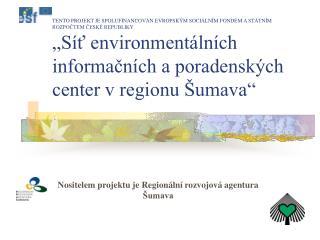 Nositelem projektu je Regionální rozvojová agentura Šumava