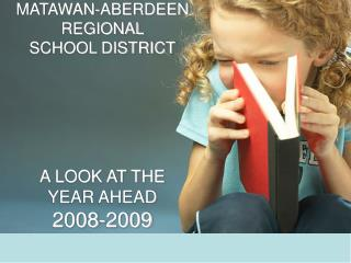 MATAWAN-ABERDEEN  REGIONAL  SCHOOL DISTRICT A LOOK AT THE  YEAR AHEAD 2008-2009