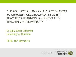 Dr Sally Elton-Chalcraft University of Cumbria TEAN 16 th  May 2014