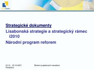 Strategick� dokumenty Lisabonsk� strategie a strategick� r�mec i2010 N�rodn� program reforem