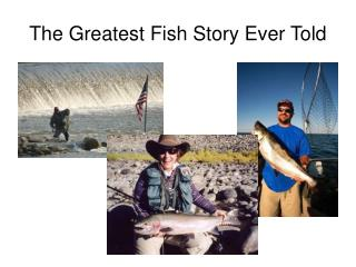 The Greatest Fish Story Ever Told
