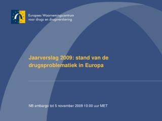 Jaarverslag 2009: stand van de drugsproblematiek in Europa