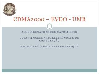 CDMA2000 – EVDO - UMB
