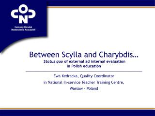 Between Scylla and Charybdis� Status quo  of external ad internal evaluation  in Polish education