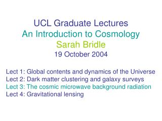UCL Graduate Lectures An Introduction to Cosmology Sarah Bridle 19 October 2004