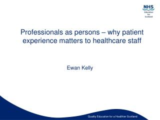 Professionals as persons – why patient experience matters to healthcare staff