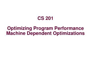 CS 201 Optimizing Program Performance Machine Dependent Optimizations