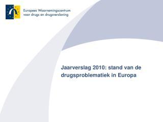 Jaarverslag 2010:  stand van de drugsproblematiek in Europa