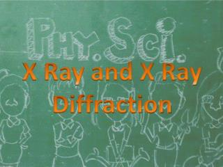 X Ray and X Ray Diffraction
