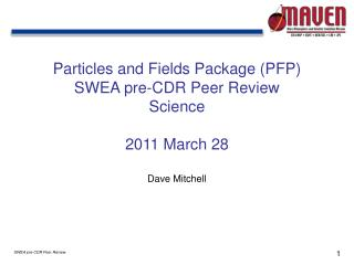 Particles and Fields Package (PFP) SWEA pre-CDR Peer Review Science 2011 March 28