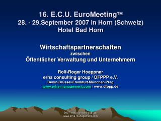 16. E.C.U. EuroMeeting  28. - 29.September 2007 in Horn (Schweiz) Hotel Bad Horn