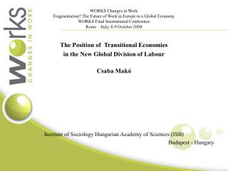 The Position of  Transitional Economies  in the New Global Division of Labour Csaba Makó