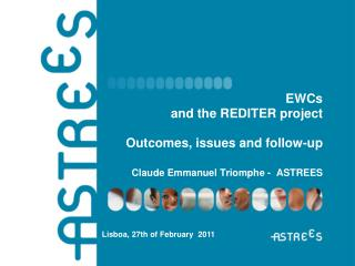 EWCs  and the REDITER project  Outcomes, issues and follow-up Claude Emmanuel Triomphe -  ASTREES