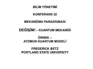 BILIM Y NETIMI  KONFERANS 32  MEKANIZMA PARADIGMASI   DEGISIM   KUANTUM MEKANIGI   RNEK    ATOMUN KUANTUM MODELI  FREDER