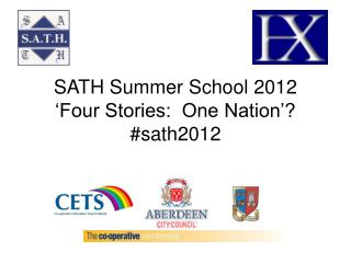 SATH Summer School 2012 'Four Stories:  One Nation'? #sath2012
