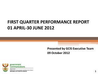 FIRST QUARTER PERFORMANCE REPORT 01 APRIL-30 JUNE 2012