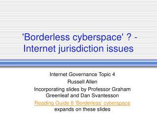 'Borderless cyberspace' ? -   Internet jurisdiction issues