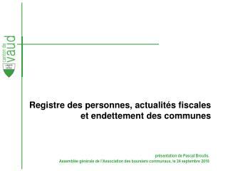Registre des personnes, actualités fiscales et endettement des communes