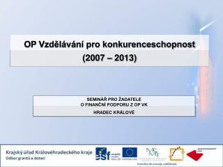 OP Vzdělávání pro konkurenceschopnost ( 2007 – 2013 )