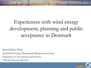Experiences with wind energy development, planning and public acceptance in Denmark